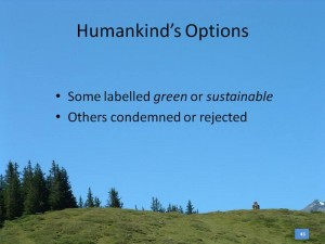 Text against a sky background: humankind's options: some labelled green or sustainable; others condemned or rejected.